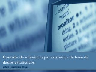 Controle de inferência para sistemas de base de dados estatísticos Erlon Rodrigues Cruz