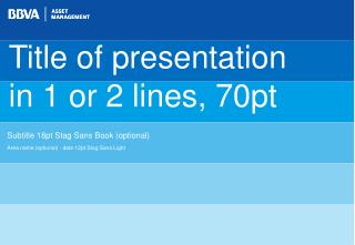 Title of presentation  in 1 or 2 lines, 70pt