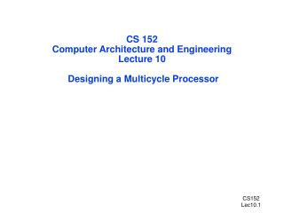 CS 152 Computer Architecture and Engineering Lecture 10  Designing a Multicycle Processor