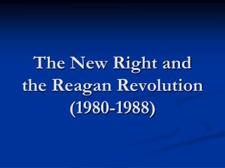 The New Right and the Reagan Revolution (1980-1988)