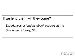 If we lend them will they come?  Experiences of lending ebook readers at the