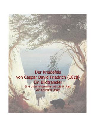 Der Kreidefels  von Caspar David Friedrich (1818) Ein Bildtransfer