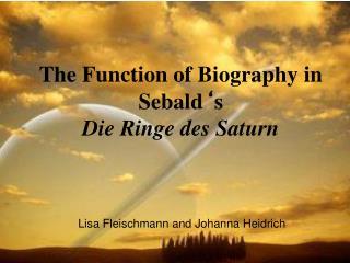 The Function of Biography in Sebald ' s  Die Ringe des Saturn