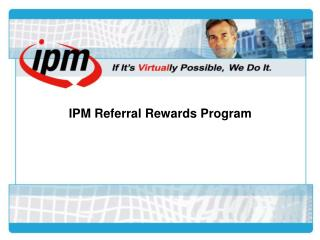 IPM Referral Rewards Program