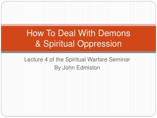 How To Deal With Demons   Spiritual Oppression