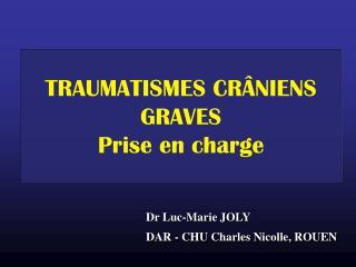 Dr Luc-Marie JOLY DAR - CHU Charles Nicolle, ROUEN