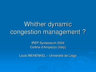 Whither dynamic congestion management ?