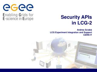 Security APIs  in LCG-2  Andrea Sciab à LCG Experiment Integration and Support CERN IT