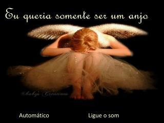 Eu queria somente ser um anjo