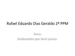 Rafael Eduardo Dias Geraldo 2º PPM
