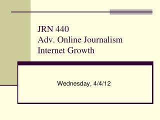 JRN 440 Adv. Online Journalism Internet Growth