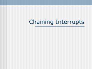 Chaining Interrupts