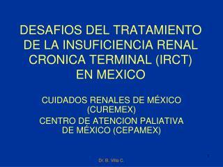 DESAFIOS DEL TRATAMIENTO DE LA INSUFICIENCIA RENAL CRONICA TERMINAL (IRCT) EN MEXICO