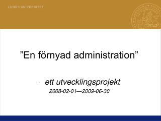 """""""En förnyad administration"""" ett utvecklingsprojekt 2008-02-01—2009-06-30"""