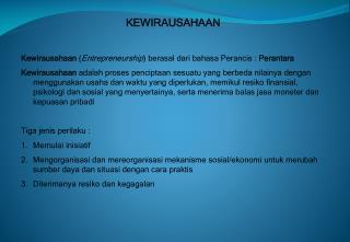 KEWIRAUSAHAAN Kewirausahaan  ( Entrepreneurship ) berasal dari bahasa Perancis :  Perantara