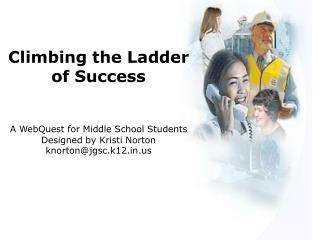 Climbing the Ladder of Success A WebQuest for Middle School Students