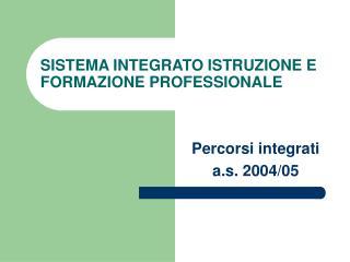 SISTEMA INTEGRATO ISTRUZIONE E FORMAZIONE PROFESSIONALE