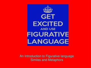 An Introduction to Figurative language Similes and Metaphors