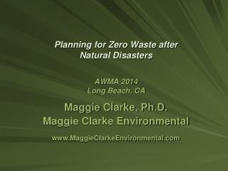 Planning for Zero Waste after  Natural Disasters AWMA 2014 Long Beach, CA