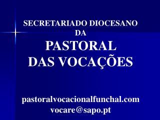 SECRETARIADO DIOCESANO  DA  PASTORAL  DAS VOCA  ES     pastoralvocacionalfunchal vocaresapo.pt