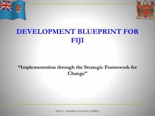 "DEVELOPMENT BLUEPRINT FOR FIJI ""Implementation through the Strategic Framework for Change"""