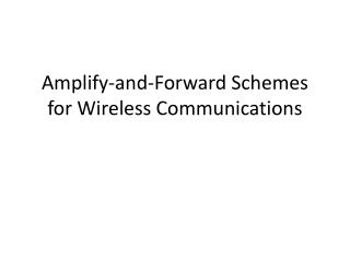 Amplify-and-Forward Schemes for Wireless Communications