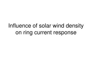 Influence of solar wind density on ring current response