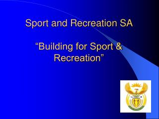 "Sport and Recreation SA  ""Building for Sport & Recreation"""