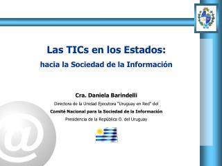 Las TICs en los Estados:  hacia la Sociedad de la Información Cra. Daniela Barindelli