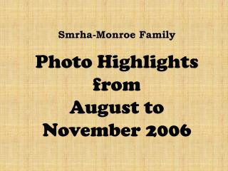 Smrha-Monroe Family Photo Highlights from  August to  November 2006