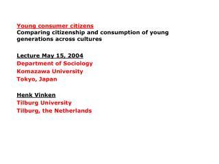 Lecture May 15, 2004 Department of Sociology Komazawa University Tokyo, Japan Henk Vinken
