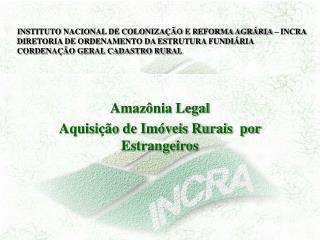 Amazônia Legal Aquisição de Imóveis Rurais  por Estrangeiros