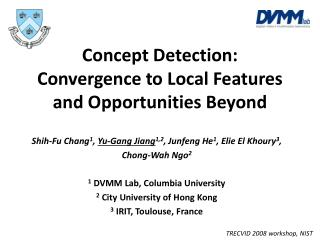 Concept Detection:  Convergence to Local Features and Opportunities Beyond