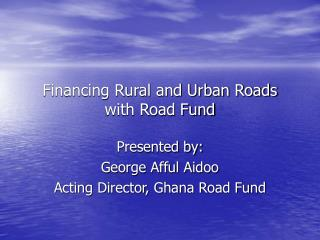 Financing Rural and Urban Roads with Road Fund