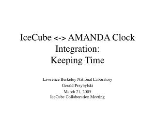 IceCube  < - >  AMANDA Clock Integration: Keeping Time