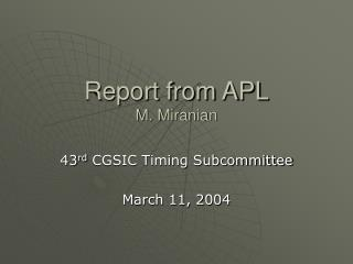 Report from APL M. Miranian