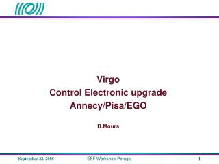 Virgo Control Electronic upgrade Annecy/Pisa/EGO B.Mours