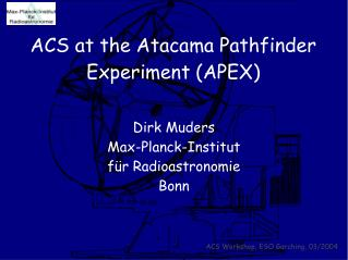 ACS at the Atacama Pathfinder Experiment (APEX)