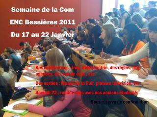 Semaine de la Com  ENC Bessières 2011 Du 17 au 22 Janvier