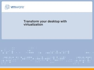 Transform your desktop with virtualization