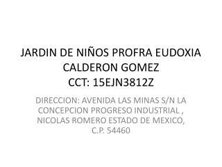 JARDIN DE NIÑOS PROFRA EUDOXIA CALDERON GOMEZ CCT: 15EJN3812Z