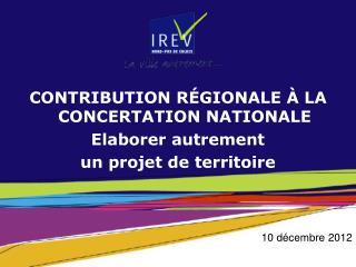 Contribution régionale à la concertation nationale  Elaborer autrement  un projet de territoire