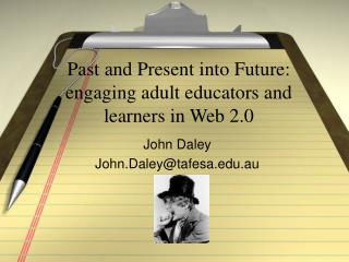 Past and Present into Future:  engaging adult educators and learners in Web 2.0