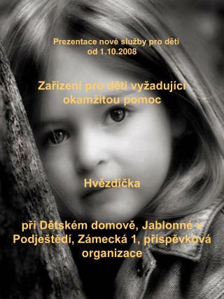 Prezentace nové služby pro děti od 1.10.2008 Zařízení pro děti vyžadující okamžitou pomoc