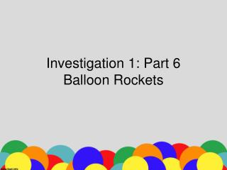 Investigation 1: Part  6 Balloon Rockets
