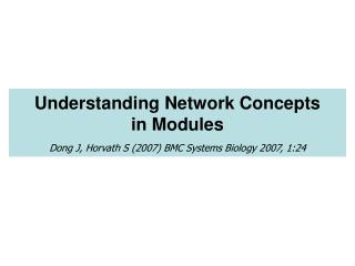 Understanding Network Concepts  in Modules   Dong J, Horvath S 2007 BMC Systems Biology 2007, 1:24