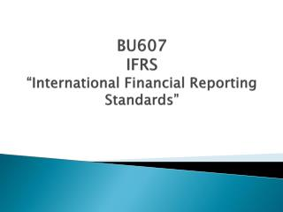 "BU607  IFRS ""International Financial Reporting Standards"""