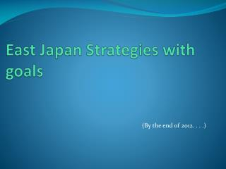 East Japan Strategies with goals