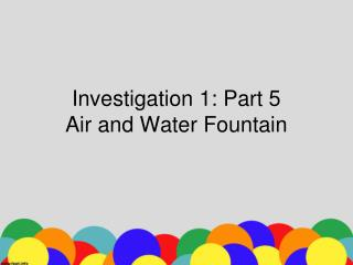 Investigation 1: Part  5 Air and Water Fountain