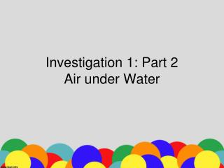 Investigation 1: Part 2 Air  u nder Water
